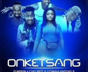 Download Pumpkin, Chillibite, & Lesmahlanyeng – O Nketsang Mp3 Ft. Retro Viben and Brinsley Motsepa