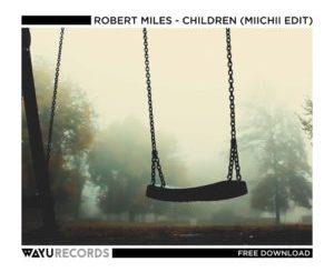 Robert Miles Children Mp3 Download (MIICHII Edit)