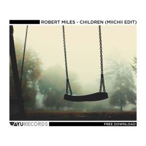 Robert Miles Children Mp3 Download (MIICHII Edit)
