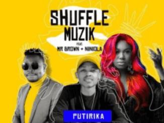 DOWNLOAD Shuffle Muzik Putirika Ft. Mr Brown & Niniola Mp3