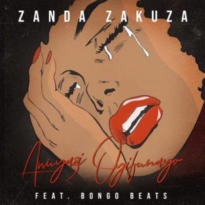 Zanda Zakuza Awuyazi Oyifunayo Ft. Bongo Beats Mp3 Download
