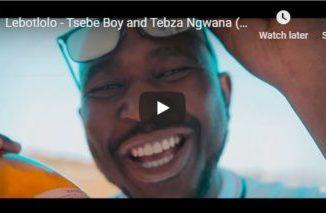 Lebotlolo Tsebe Boy and Tebza Ngwana Video Download