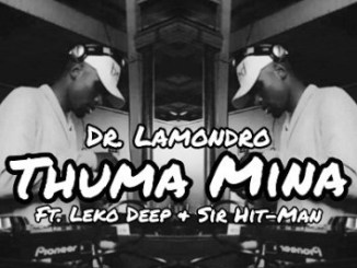 Dr. Lamondro Ft. Leko Deep & Sir Hit-Man Thuma Mina Mp3 Download