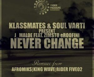 DOWNLOAD J Maloe & Zimsto Eroofini Never Change (King Wave Soulture's Touch) Mp3