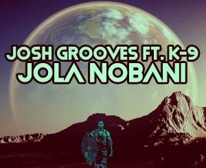 DOWNLOAD Josh Grooves & K-9 Jola Nobani (Master Fale & Dj Dash Tribe Mix) Mp3