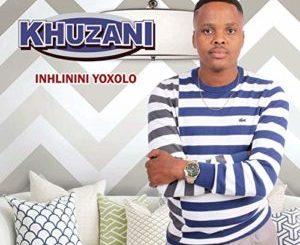 Khuzani Inhlinini Yoxolo Mp3 Download