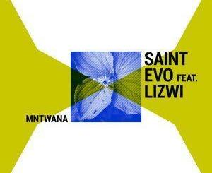 Saint Evo Mntwana Ft. Lizwi Mp3 Download