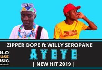 Zipper Dope Ayeye Mp3 Download ft Willy Seropane
