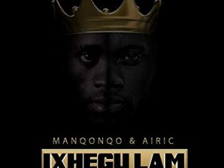 Manqonqo & Airic Ixhegu Lam Mp3 Download