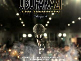 Babaque G Ft. Dr Vince Ubufakazi (The Testimony) Mp3 Download