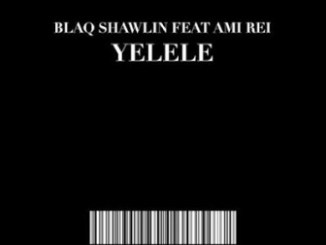 Blaq Shawlin Yelele Mp3 Download