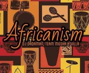 DJ Dadaman Team Mosha & Villa Africanism Mp3 Download