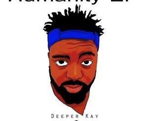 EP Deeper Kay Humanity Zip Download