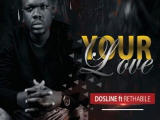 Dosline Your Love ft. Rethabile Mp3 Download
