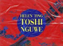 Helen Ting Nguwe Ft. Toshi Mp3 Download
