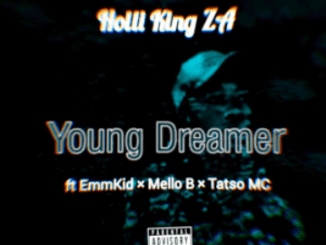 Holli King ZA Ft. EmmKid, Mello B, & Tatso MC Young Dreamer Mp3 Download