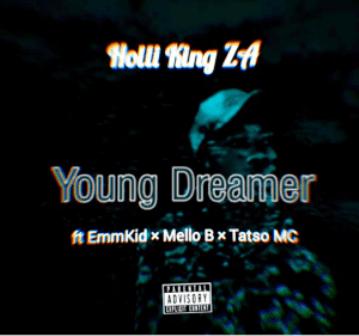 Holli King ZA Ft. EmmKid, Mello B, & Tatso MC Young Dreamer Mp3 Download