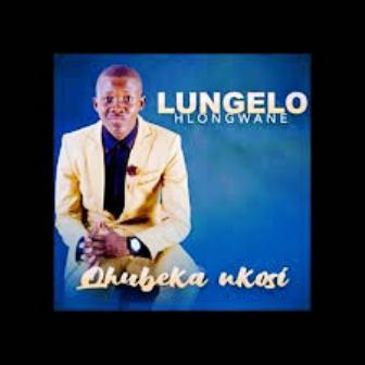 Lungelo Hlongwane Qhubeka Nkosi Mp3 Download