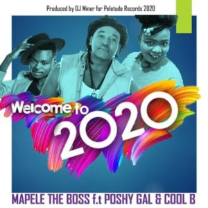 Mapele The Boss ft Poshy Girl & Cool B Welcome To 2020 Mp3 Download