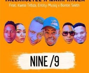 TallArseTee & Mark Khoza Nine/9 Ft. Entity Musiq, Kwela Tebza & Bontle Smith Mp3 Download