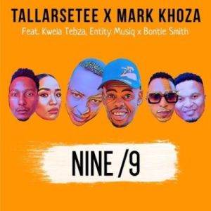TallArseTee & Mark Khoza Nine/9 Ft. Entity Musiq, Kwela Tebza & Bontle Smith Mp3 Download