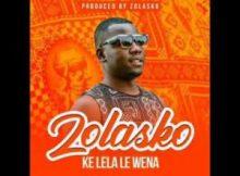 Zolasko Ke Lela Le Wena Mp3 Download
