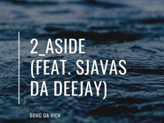 Bongs Da Vick ft Sjavas Da Deejay 2 Aside Mp3 Download
