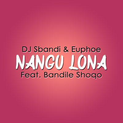 Dj Sbandi & Euphoe ft. Bandile Shoqo Nangu Lona Mp3 Download