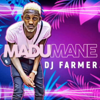 DJ FarmerSA Madumane Mp3 Download