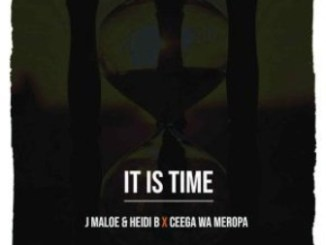 J Maloe, Heidi B & Ceega Wa Meropa It Is Time Mp3 Download