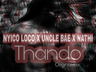 Nyico Loco, Uncle Bae & Nathi Thando (Original Mix) Mp3 Download