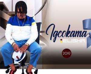 Igcokama Elisha Goma Goma Mp3 Download