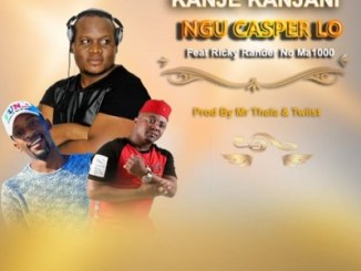Ngu Casper Lo ft Ricky Randar & Ma1000 Kanje Kanjani Mp3 Download