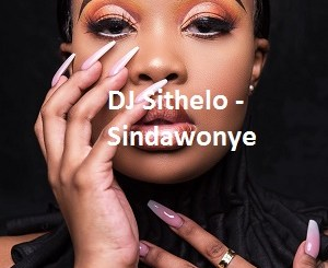 DJ Sithelo Sindawonye MP3 Download