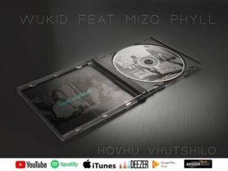 Wukid ft Mizo Phyll Hovhu Vhutshilo Mp3 Download