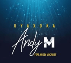Andy M Uyaxoka Ft. Xhosa Vocalist Mp3 Download
