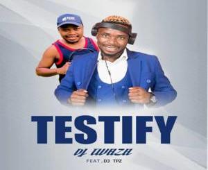 DJ Twaza Testify Mp3 Download
