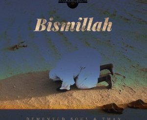 Demented Soul & TMAN Bismillah Mp3 Download