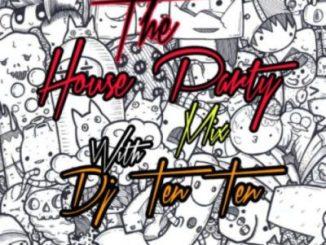 DOWNLOAD Dj Ten Ten The House Party Mix Mp3