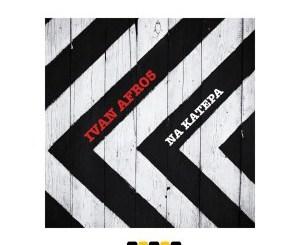 Ivan Afro5 Na Katepa Mp3 Download