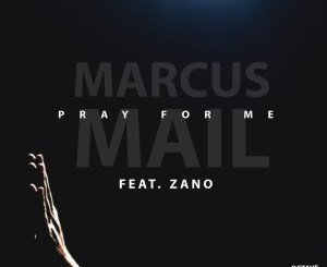 Marcus Mail Pray For Me Mp3 Download