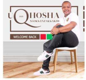 Qhosha Ngokwenzakwakhe Welcome Back Mp3 Download