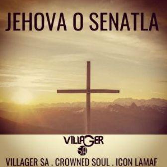 Villager SA Jehova o Senatla Ft. Crowned Soul & Icon Lamaf Mp3 Download