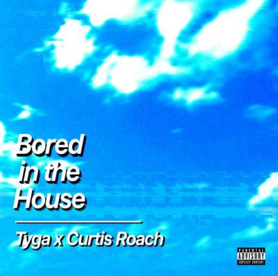 Curtis Roach & Tyga Bored In The House Mp3 Download