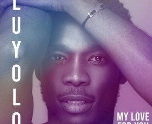 Luyolo My Love for You Mp3 Download