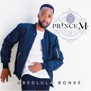 Prince M. Ubedlula Bonke Mp3 Download