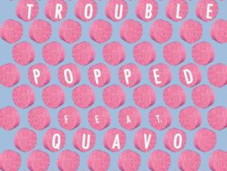 Trouble ft Quavo Popped Download