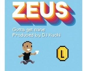 Zeus Gotta Get Mine Mp3 Download