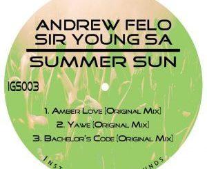 Andrew Felo & Sir Young SA Summer Sun Ep Zip Download Fakaza