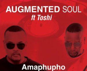 Augmented Soul & Toshi Amaphupho Mp3 Download Fakaza